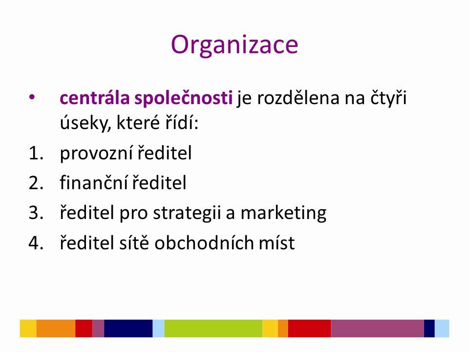 Organizace centrála společnosti je rozdělena na čtyři úseky, které řídí: 1.provozní ředitel 2.finanční ředitel 3.ředitel pro strategii a marketing 4.ředitel sítě obchodních míst