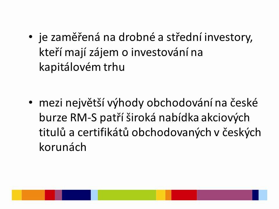 je zaměřená na drobné a střední investory, kteří mají zájem o investování na kapitálovém trhu mezi největší výhody obchodování na české burze RM-S pat