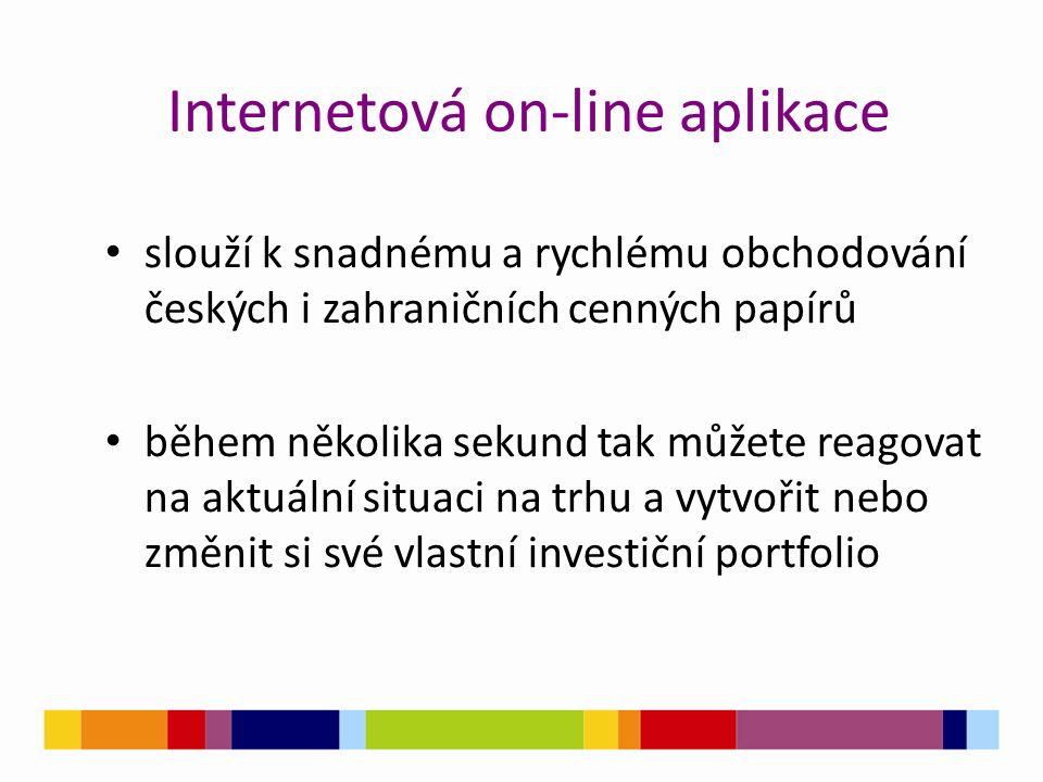 Internetová on-line aplikace slouží k snadnému a rychlému obchodování českých i zahraničních cenných papírů během několika sekund tak můžete reagovat na aktuální situaci na trhu a vytvořit nebo změnit si své vlastní investiční portfolio