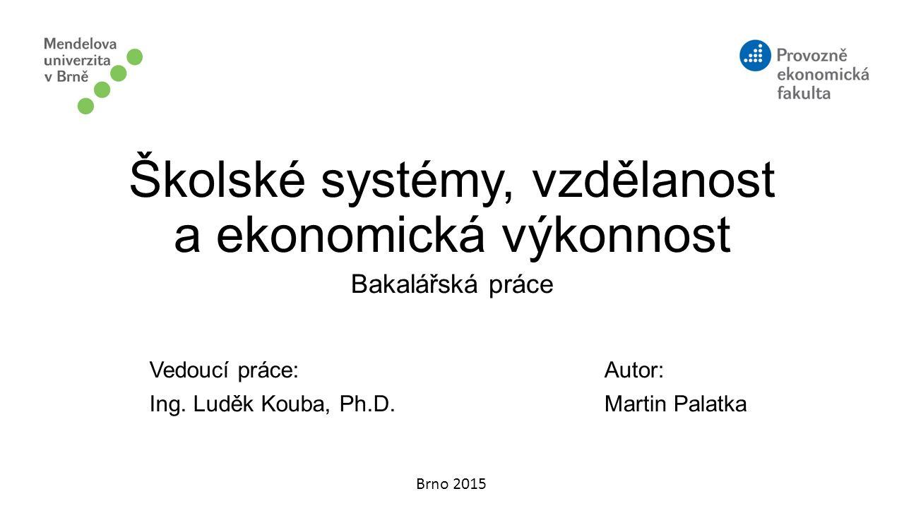 Cíl práce Porovnání dopadů změn ve školských systémech na vzdělanost, potažmo na ekonomickou výkonnost 2 hypotézy o pozitivním vztahu mezi: úrovní vzdělanosti a ekonomickou výkonností úrovní znalostní ekonomiky a ekonomickou výkonností 2