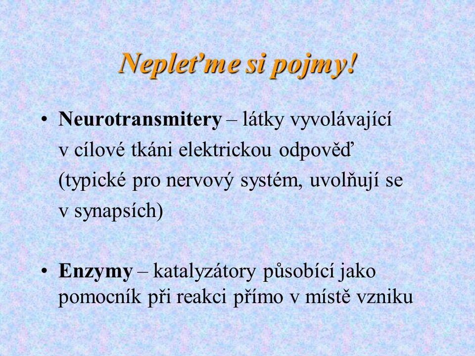 Nepleťme si pojmy! Neurotransmitery – látky vyvolávající v cílové tkáni elektrickou odpověď (typické pro nervový systém, uvolňují se v synapsích) Enzy