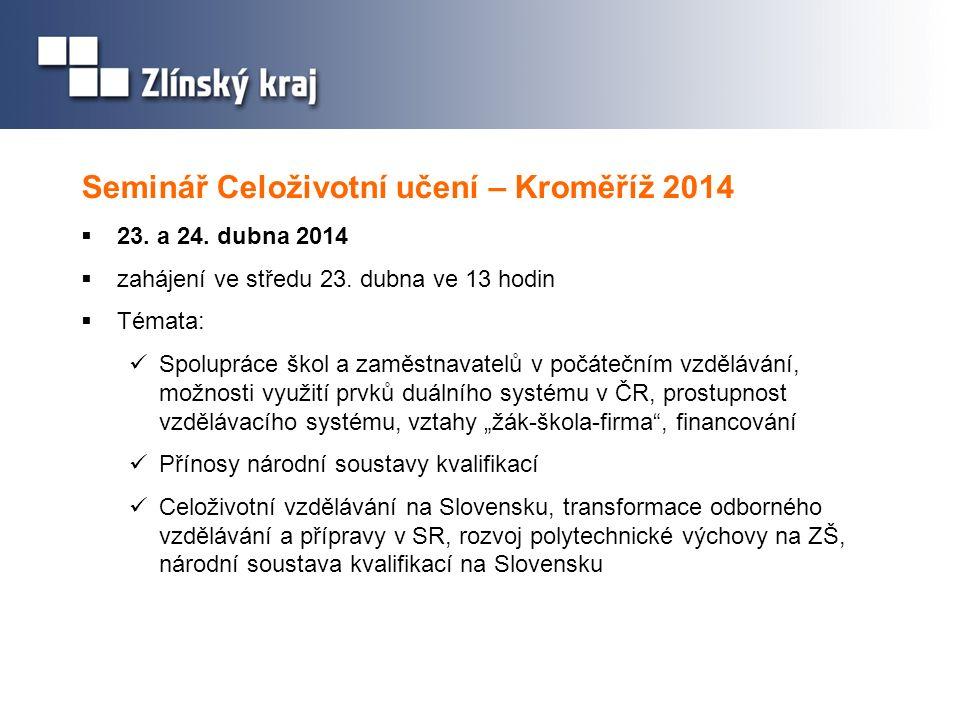 Seminář Celoživotní učení – Kroměříž 2014  23. a 24. dubna 2014  zahájení ve středu 23. dubna ve 13 hodin  Témata: Spolupráce škol a zaměstnavatelů