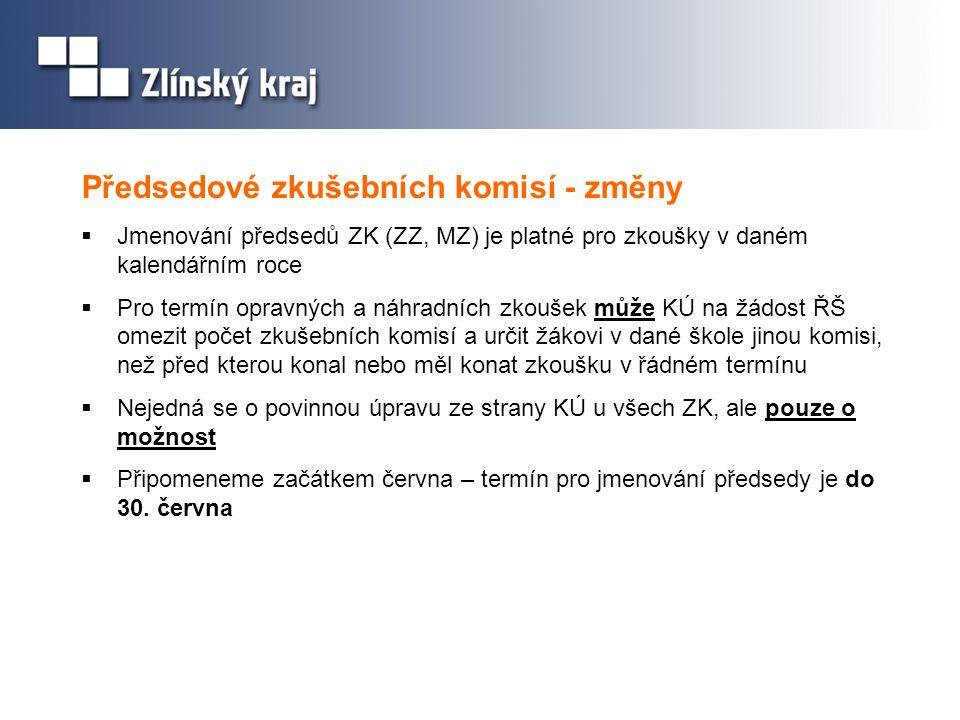 Předsedové zkušebních komisí - změny  Jmenování předsedů ZK (ZZ, MZ) je platné pro zkoušky v daném kalendářním roce  Pro termín opravných a náhradní