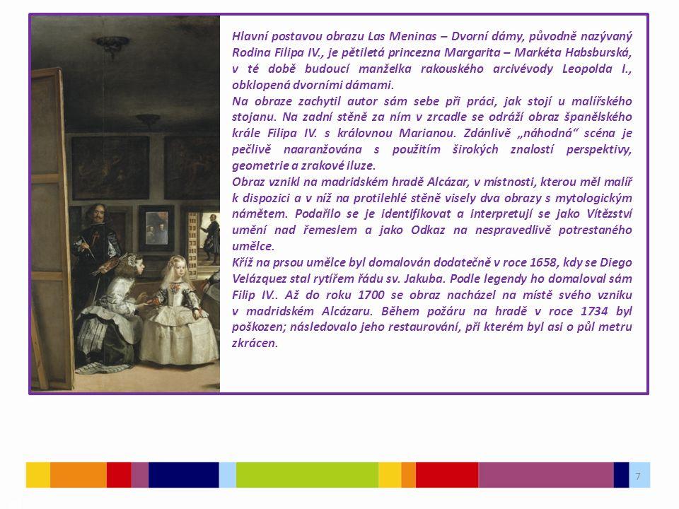 7 03 Hlavní postavou obrazu Las Meninas – Dvorní dámy, původně nazývaný Rodina Filipa IV., je pětiletá princezna Margarita – Markéta Habsburská, v té době budoucí manželka rakouského arcivévody Leopolda I., obklopená dvorními dámami.
