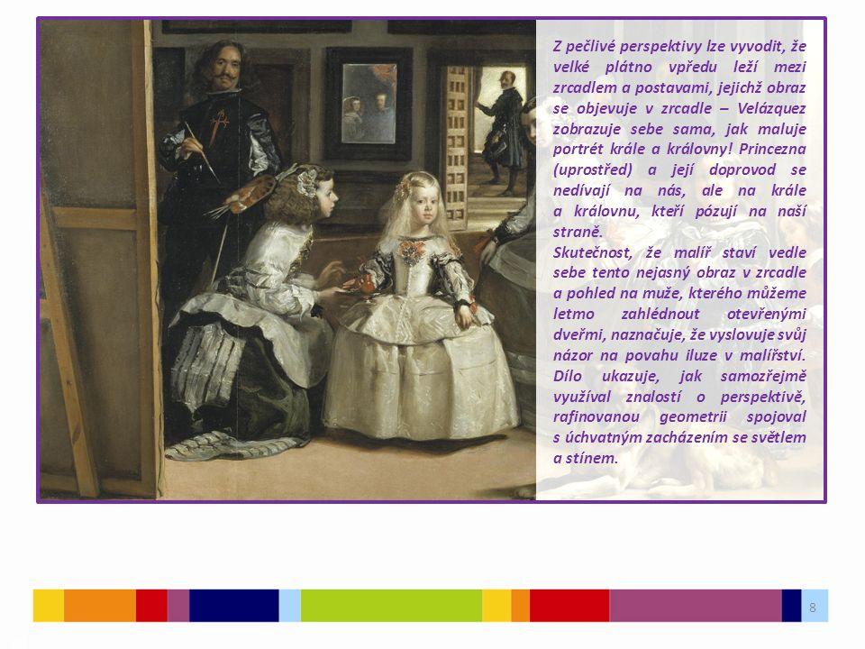 8 03 Z pečlivé perspektivy lze vyvodit, že velké plátno vpředu leží mezi zrcadlem a postavami, jejichž obraz se objevuje v zrcadle – Velázquez zobrazuje sebe sama, jak maluje portrét krále a královny.