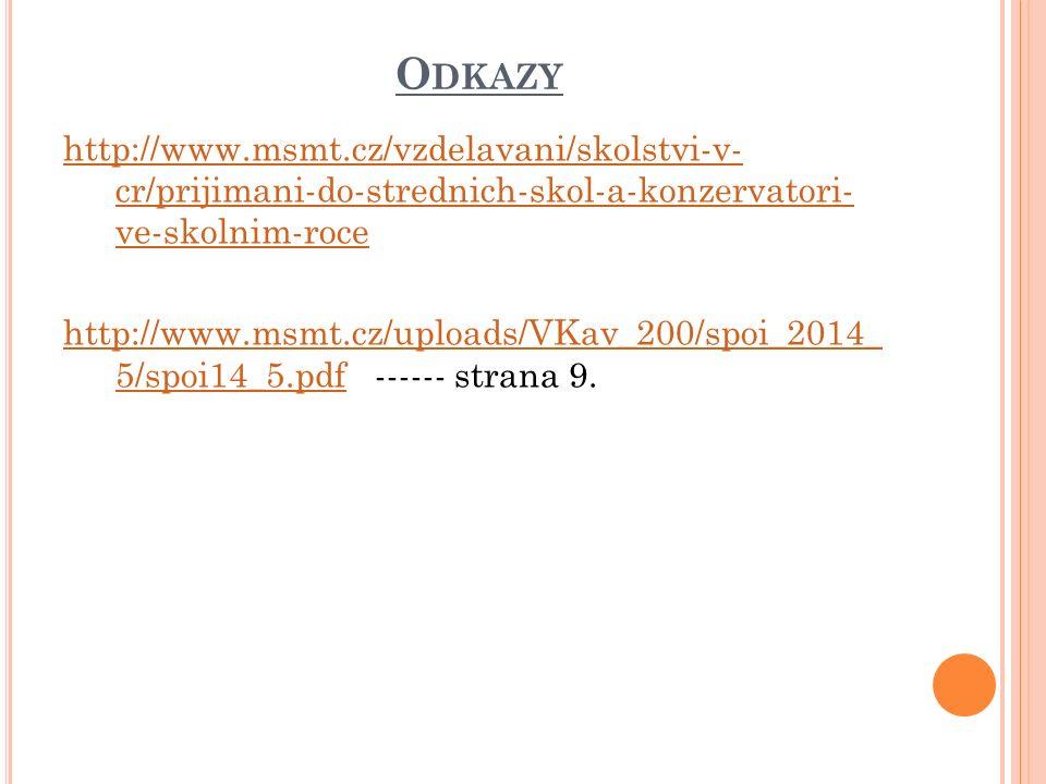 O DKAZY http://www.msmt.cz/vzdelavani/skolstvi-v- cr/prijimani-do-strednich-skol-a-konzervatori- ve-skolnim-roce http://www.msmt.cz/uploads/VKav_200/spoi_2014_ 5/spoi14_5.pdfhttp://www.msmt.cz/uploads/VKav_200/spoi_2014_ 5/spoi14_5.pdf ------ strana 9.