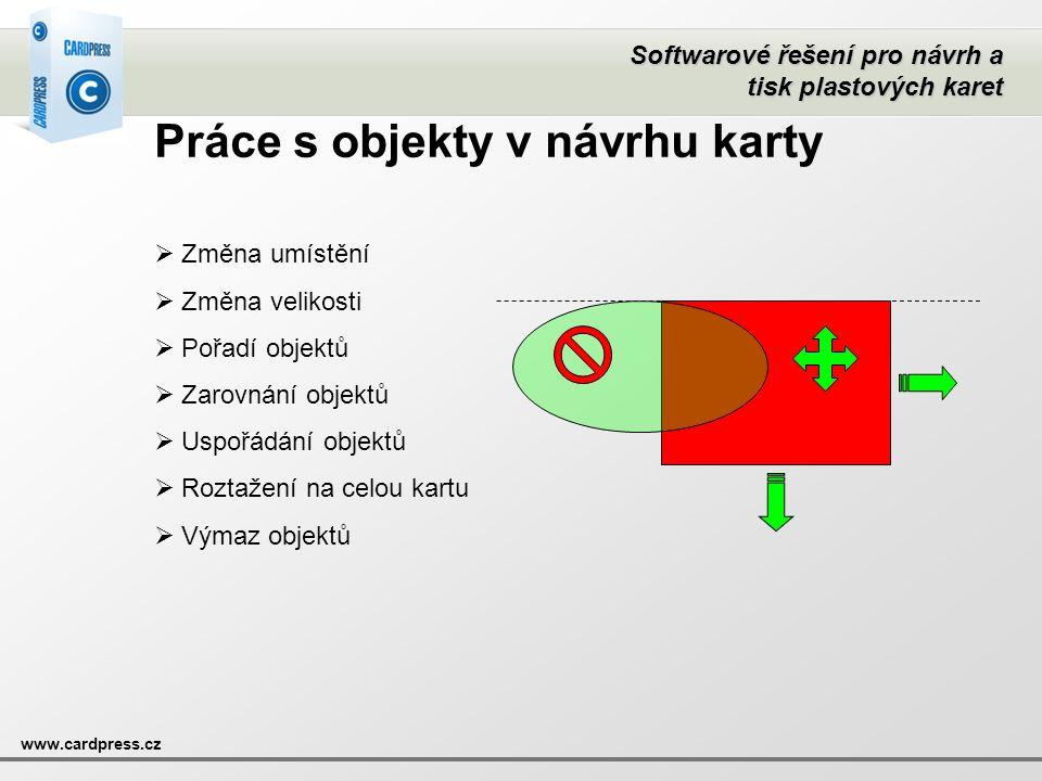 Softwarové řešení pro návrh a tisk plastových karet www.cardpress.cz Práce s objekty v návrhu karty  Změna umístění  Změna velikosti  Pořadí objekt
