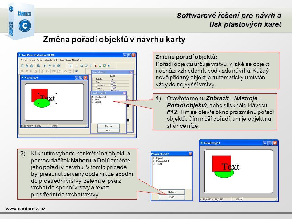 Softwarové řešení pro návrh a tisk plastových karet www.cardpress.cz Změna pořadí objektů v návrhu karty Změna pořadí objektů: Pořadí objektu určuje v