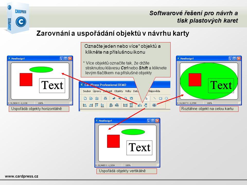 Softwarové řešení pro návrh a tisk plastových karet www.cardpress.cz Zarovnání a uspořádání objektů v návrhu karty Označte jeden nebo více* objektů a