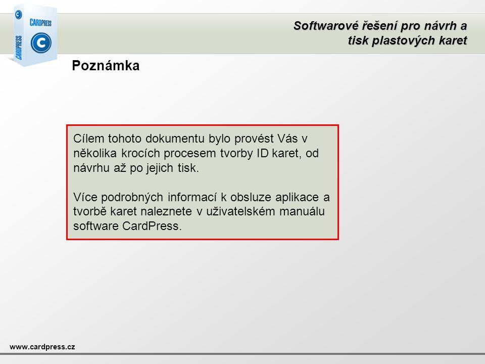 Softwarové řešení pro návrh a tisk plastových karet www.cardpress.cz Poznámka Cílem tohoto dokumentu bylo provést Vás v několika krocích procesem tvor