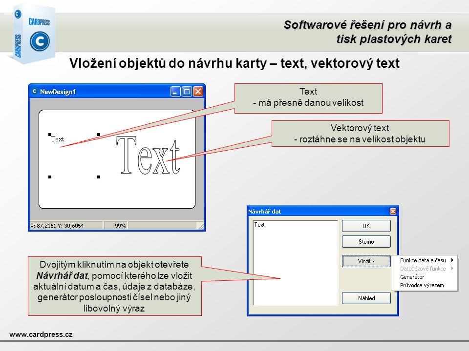 Softwarové řešení pro návrh a tisk plastových karet www.cardpress.cz Vložení objektů do návrhu karty – text, vektorový text Text - má přesně danou vel