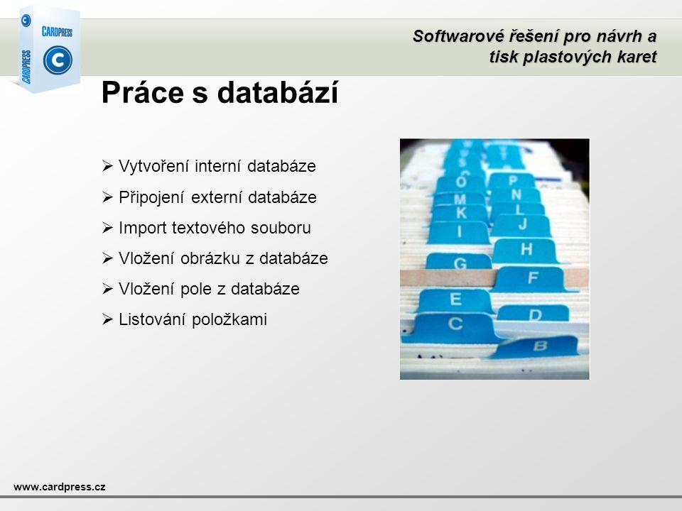 Softwarové řešení pro návrh a tisk plastových karet www.cardpress.cz Práce s databází  Vytvoření interní databáze  Připojení externí databáze  Impo