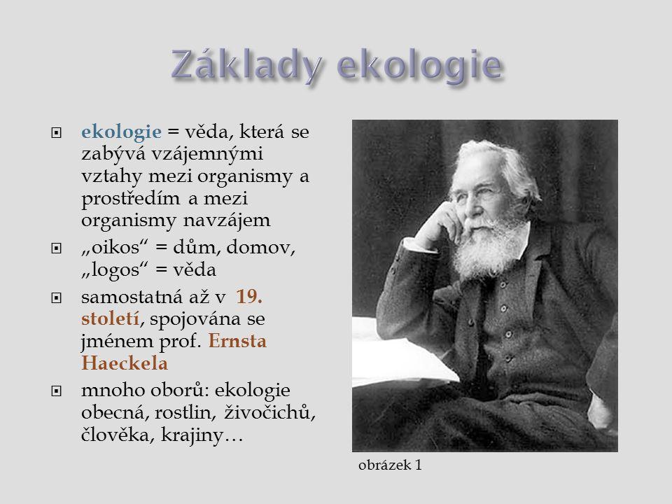 """ ekologie = věda, která se zabývá vzájemnými vztahy mezi organismy a prostředím a mezi organismy navzájem  """"oikos = dům, domov, """"logos = věda  samostatná až v 19."""