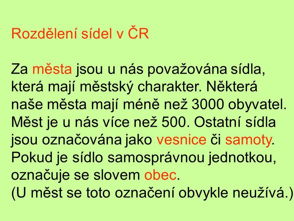 Rozdělení sídel v ČR Za města jsou u nás považována sídla, která mají městský charakter.