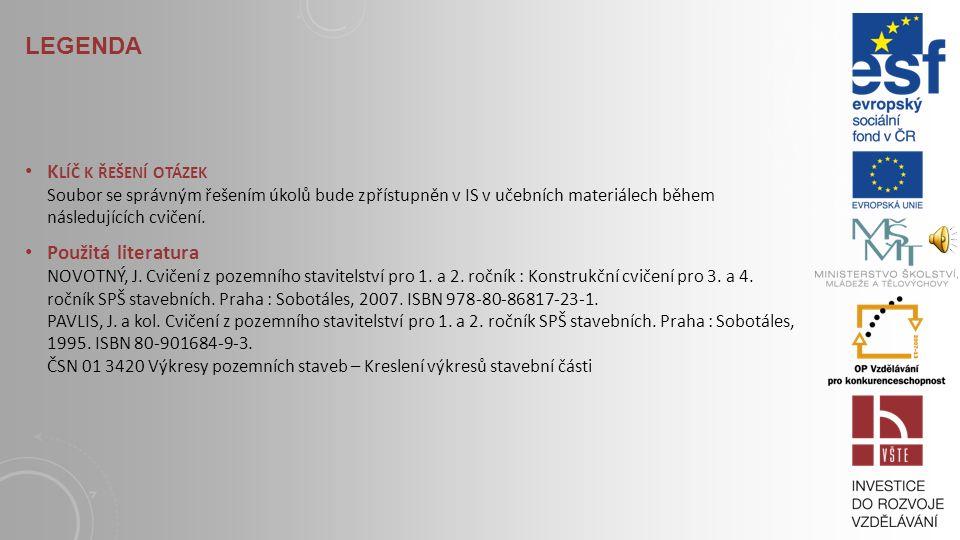 LEGENDA S TUDIJNÍ MATERIÁLY NOVOTNÝ, J. Cvičení z pozemního stavitelství pro 1. a 2. ročník : Konstrukční cvičení pro 3. a 4. ročník SPŠ stavebních. P