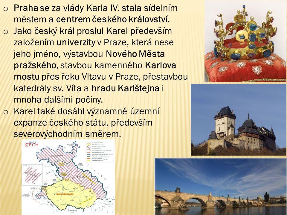 o Praha se za vlády Karla IV. stala sídelním městem a centrem českého království. o Jako český král proslul Karel především založením univerzity v Pra