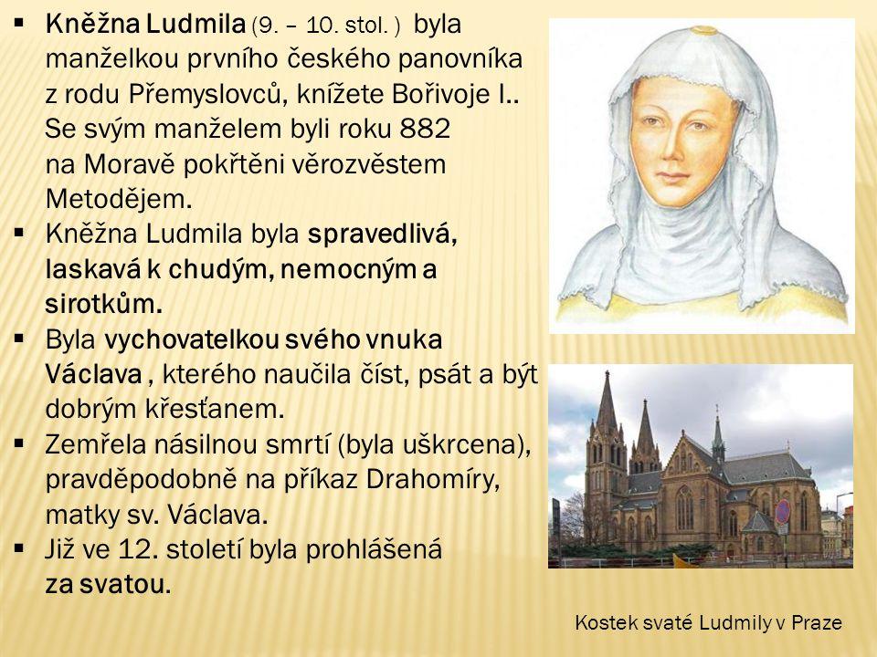  Kněžna Ludmila (9. – 10. stol. ) byla manželkou prvního českého panovníka z rodu Přemyslovců, knížete Bořivoje I.. Se svým manželem byli roku 882 na