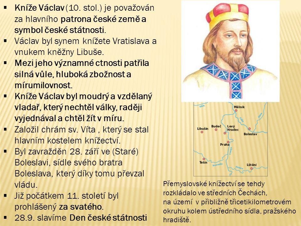  Kníže Václav (10. stol.) je považován za hlavního patrona české země a symbol české státnosti.  Václav byl synem knížete Vratislava a vnukem kněžny