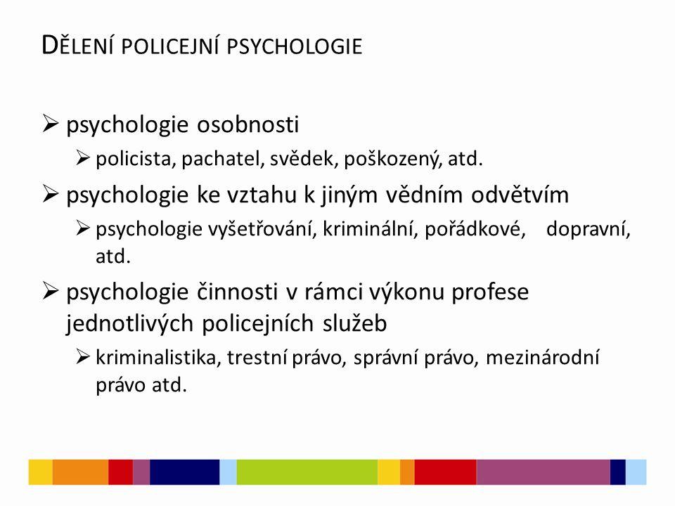 D ĚLENÍ POLICEJNÍ PSYCHOLOGIE  psychologie osobnosti  policista, pachatel, svědek, poškozený, atd.