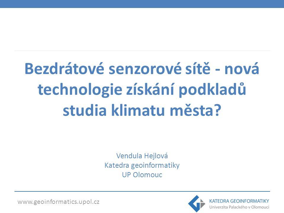 www.geoinformatics.upol.cz Bezdrátové senzorové sítě - nová technologie získání podkladů studia klimatu města.