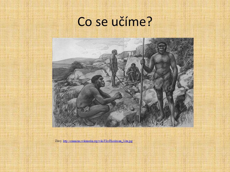 Co se učíme? Zdroj: http://commons.wikimedia.org/wiki/File:Rhodesian_Men.jpghttp://commons.wikimedia.org/wiki/File:Rhodesian_Men.jpg