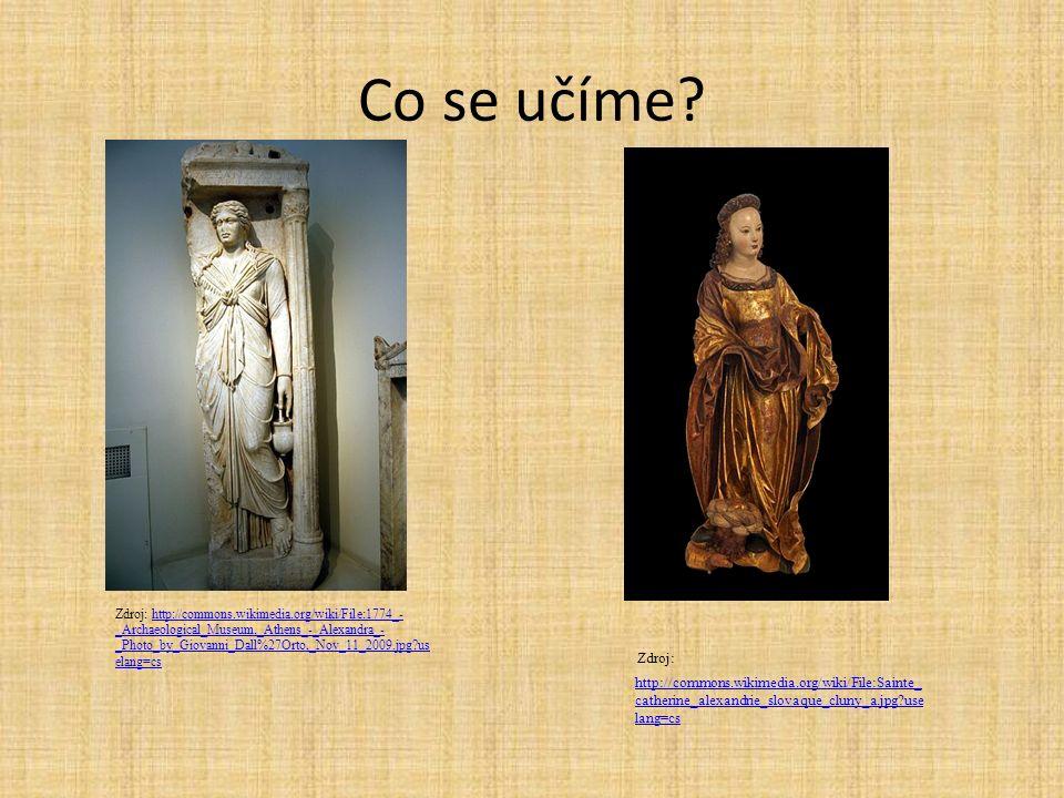 Co se učíme? Zdroj: http://commons.wikimedia.org/wiki/File:1774_- _Archaeological_Museum,_Athens_-_Alexandra_- _Photo_by_Giovanni_Dall%27Orto,_Nov_11_