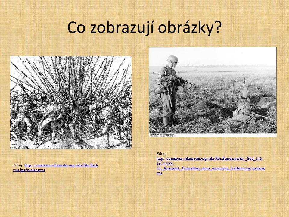 Co zobrazují obrázky? Zdroj: http://commons.wikimedia.org/wiki/File:Bad- war.jpg?uselang=cshttp://commons.wikimedia.org/wiki/File:Bad- war.jpg?uselang