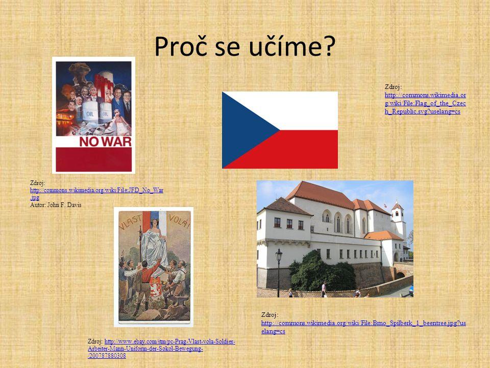 Proč se učíme? Zdroj: http://commons.wikimedia.org/wiki/File:JFD_No_War.jpg http://commons.wikimedia.org/wiki/File:JFD_No_War.jpg Autor: John F. Davis