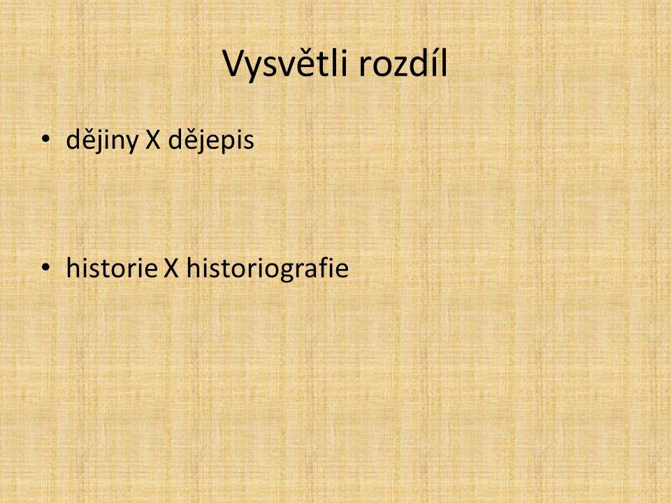 Vysvětli rozdíl dějiny X dějepis historie X historiografie
