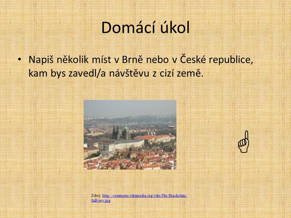 Domácí úkol Napiš několik míst v Brně nebo v České republice, kam bys zavedl/a návštěvu z cizí země.