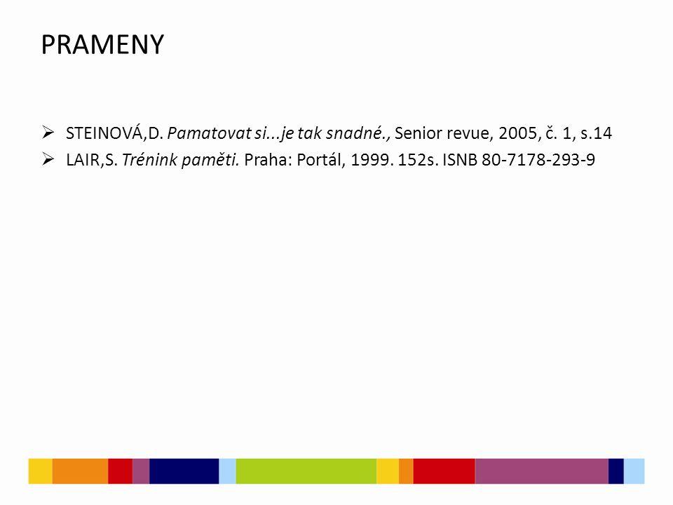PRAMENY  STEINOVÁ,D. Pamatovat si...je tak snadné., Senior revue, 2005, č. 1, s.14  LAIR,S. Trénink paměti. Praha: Portál, 1999. 152s. ISNB 80-7178-