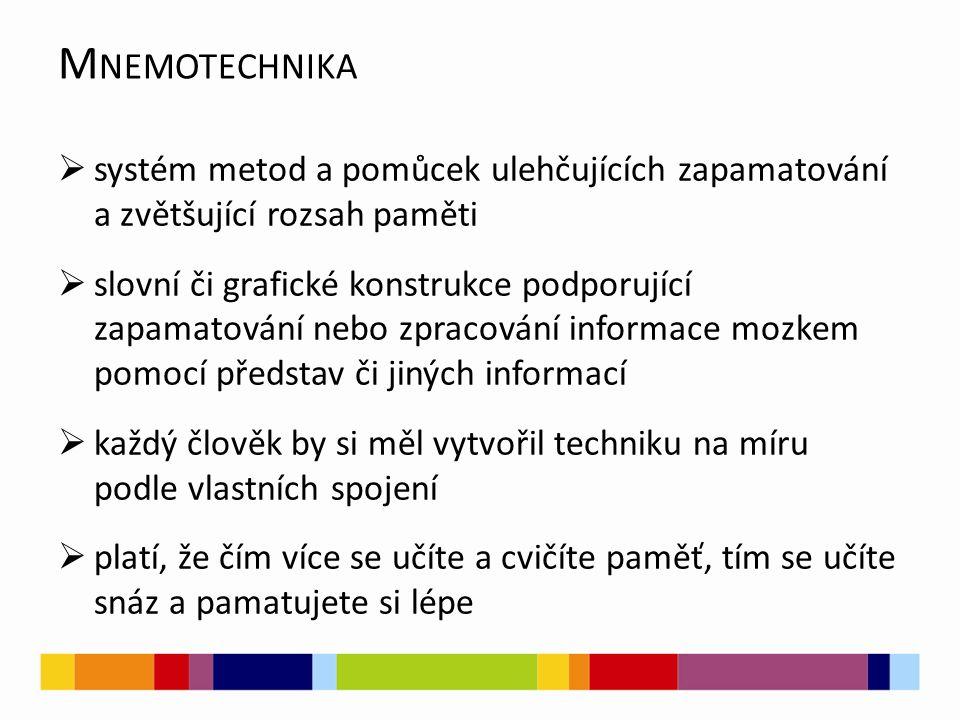 M NEMOTECHNIKA  systém metod a pomůcek ulehčujících zapamatování a zvětšující rozsah paměti  slovní či grafické konstrukce podporující zapamatování