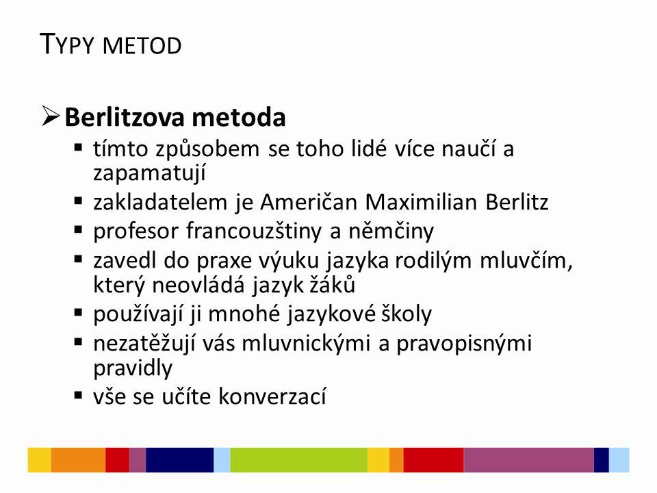 T YPY METOD  Berlitzova metoda  tímto způsobem se toho lidé více naučí a zapamatují  zakladatelem je Američan Maximilian Berlitz  profesor francou