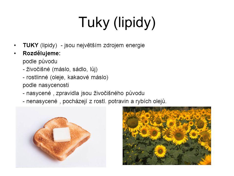 Význam tuků -mají nejvyšší energetickou hodnotu -chrání některé orgány před nárazem -ukládají se pod kůží, chrání tělo před ztrátou tepla -obsahují vitamíny rozpustné v tucích /A,D,E,K/ -jsou stavební složkou lidského těla -doprovodnou látkou živočišných tuků je cholesterol (usazuje se v cévách ) nadbytek tuků v těle se ukládá do zásoby (obezita )