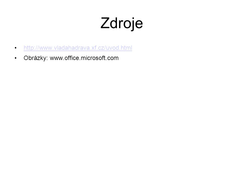 Zdroje http://www.vladahadrava.xf.cz/uvod.html Obrázky: www.office.microsoft.com