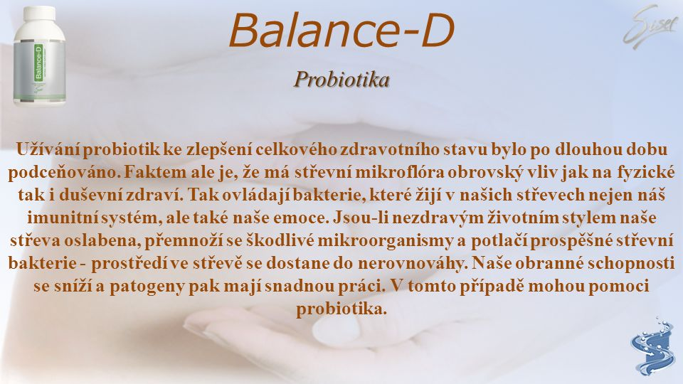 Balance-D Rezistentní maltodextrin Rezistentní dextriny projdou nestrávené z tenkého střeva do tlustého střeva. Tam jsou vzhledem k jejich rozpustnost
