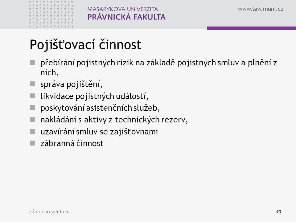 www.law.muni.cz Zápatí prezentace10 Pojišťovací činnost přebírání pojistných rizik na základě pojistných smluv a plnění z nich, správa pojištění, likv