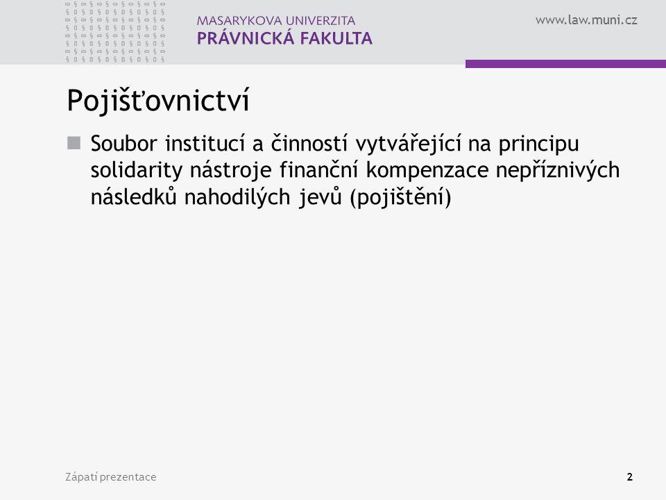 www.law.muni.cz Zápatí prezentace2 Pojišťovnictví Soubor institucí a činností vytvářející na principu solidarity nástroje finanční kompenzace nepřízni