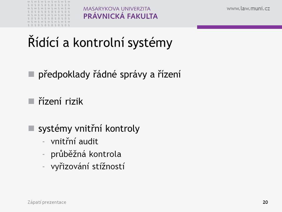 www.law.muni.cz Zápatí prezentace20 Řídící a kontrolní systémy předpoklady řádné správy a řízení řízení rizik systémy vnitřní kontroly -vnitřní audit