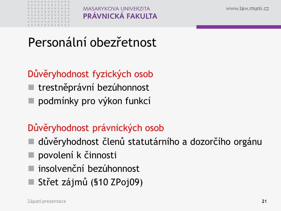 www.law.muni.cz Zápatí prezentace21 Personální obezřetnost Důvěryhodnost fyzických osob trestněprávní bezúhonnost podmínky pro výkon funkcí Důvěryhodn