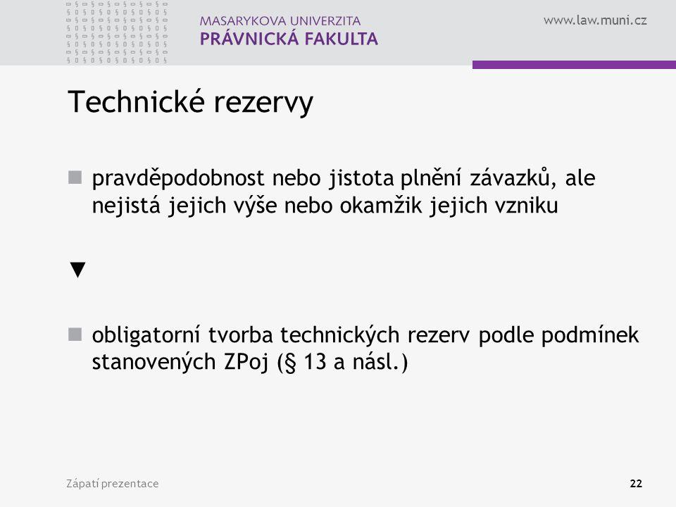 www.law.muni.cz Zápatí prezentace22 Technické rezervy pravděpodobnost nebo jistota plnění závazků, ale nejistá jejich výše nebo okamžik jejich vzniku