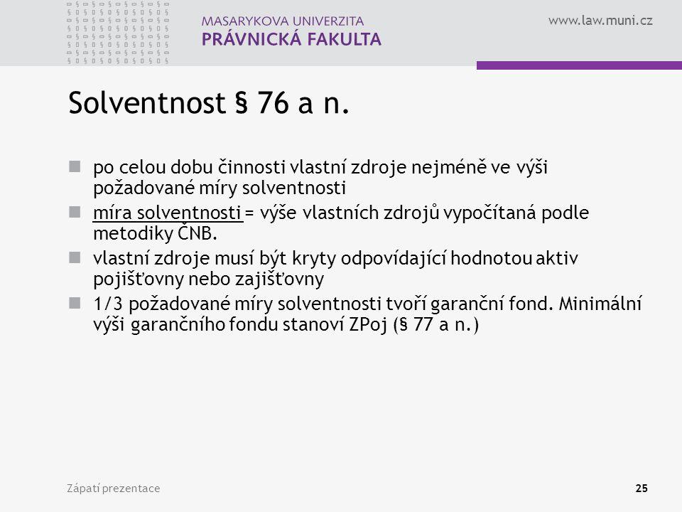 www.law.muni.cz Zápatí prezentace25 Solventnost § 76 a n. po celou dobu činnosti vlastní zdroje nejméně ve výši požadované míry solventnosti míra solv