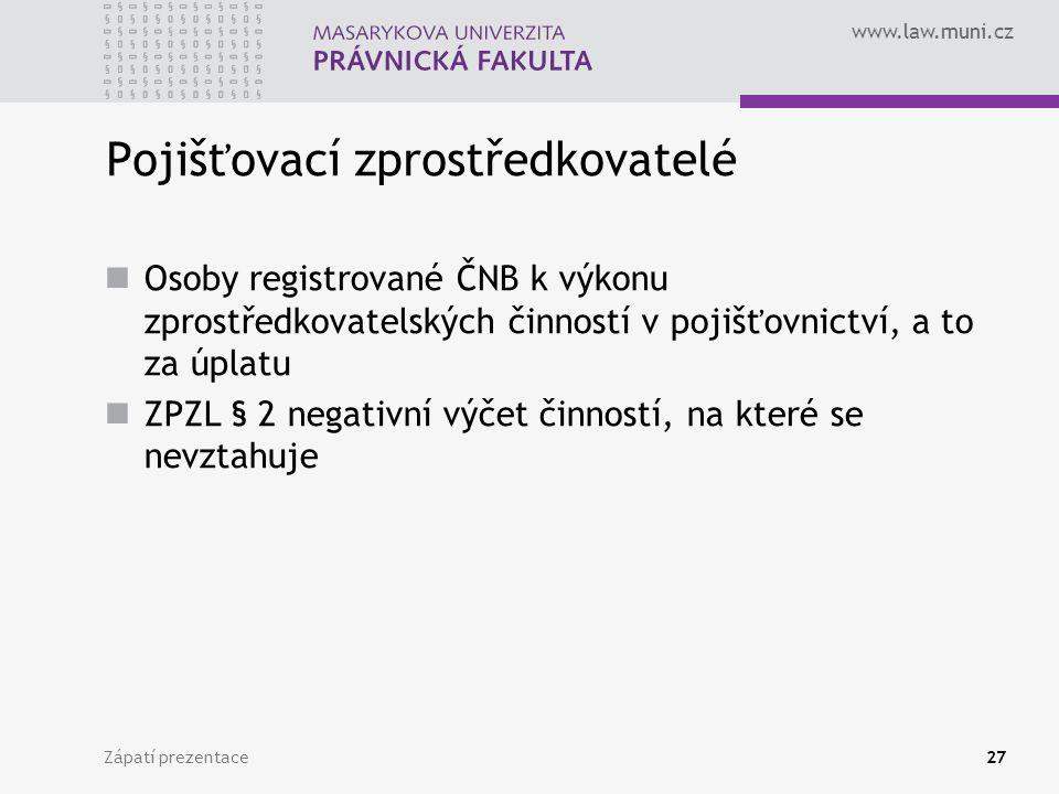 www.law.muni.cz Zápatí prezentace27 Pojišťovací zprostředkovatelé Osoby registrované ČNB k výkonu zprostředkovatelských činností v pojišťovnictví, a t