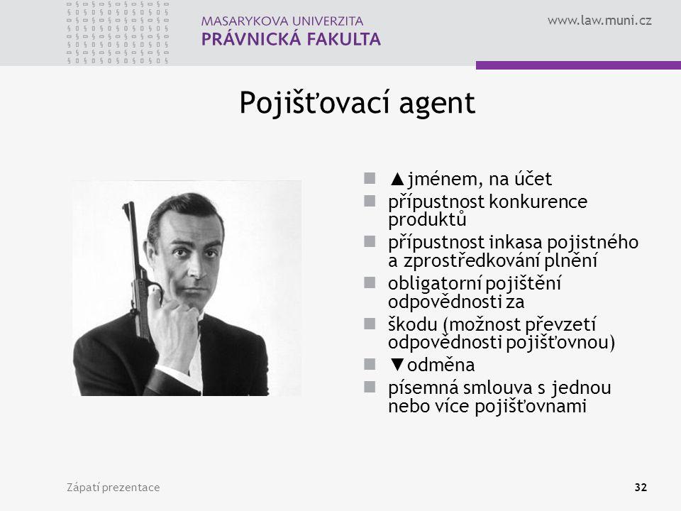 www.law.muni.cz Zápatí prezentace32 Pojišťovací agent ▲ jménem, na účet přípustnost konkurence produktů přípustnost inkasa pojistného a zprostředkován