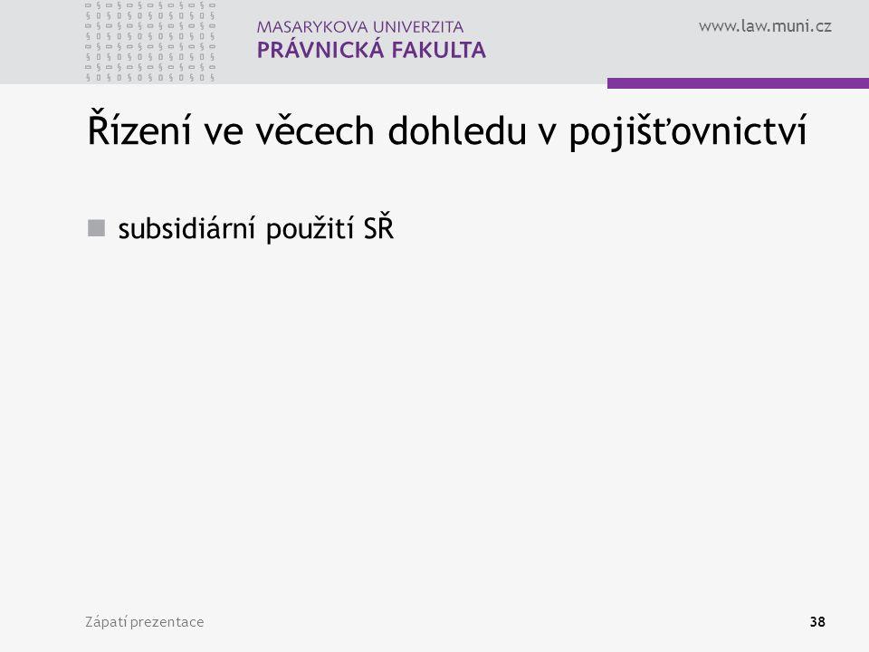 www.law.muni.cz Zápatí prezentace38 Řízení ve věcech dohledu v pojišťovnictví subsidiární použití SŘ