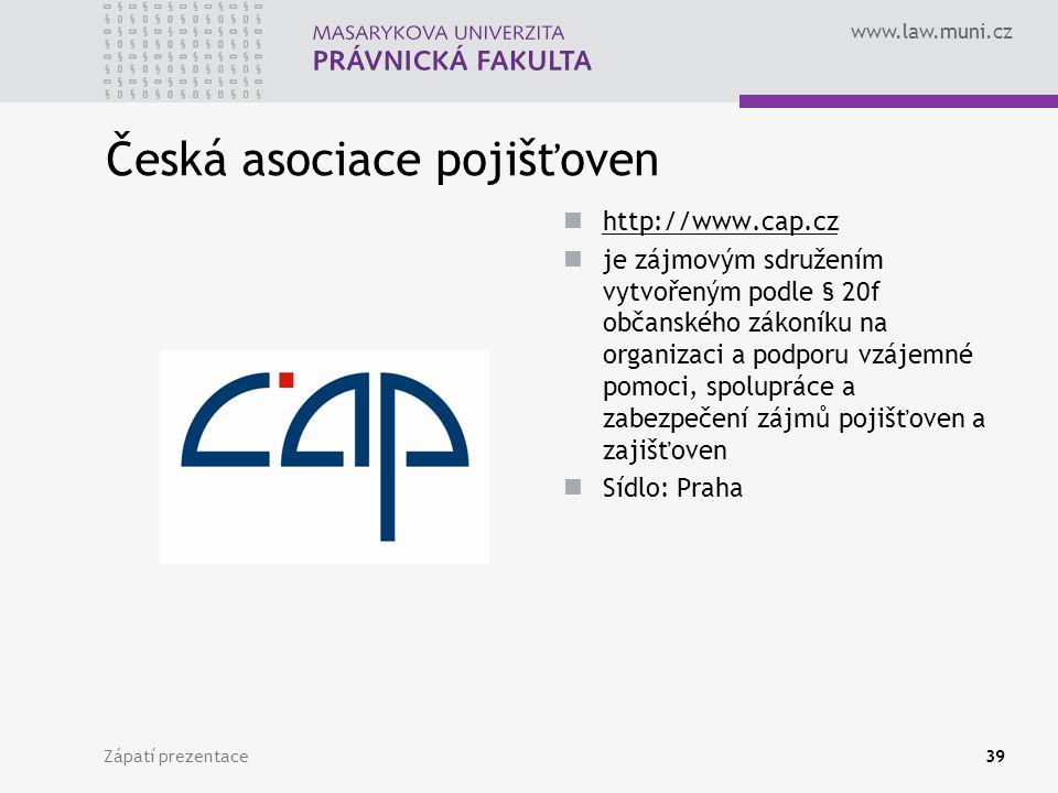www.law.muni.cz Zápatí prezentace39 Česká asociace pojišťoven http://www.cap.cz je zájmovým sdružením vytvořeným podle § 20f občanského zákoníku na or