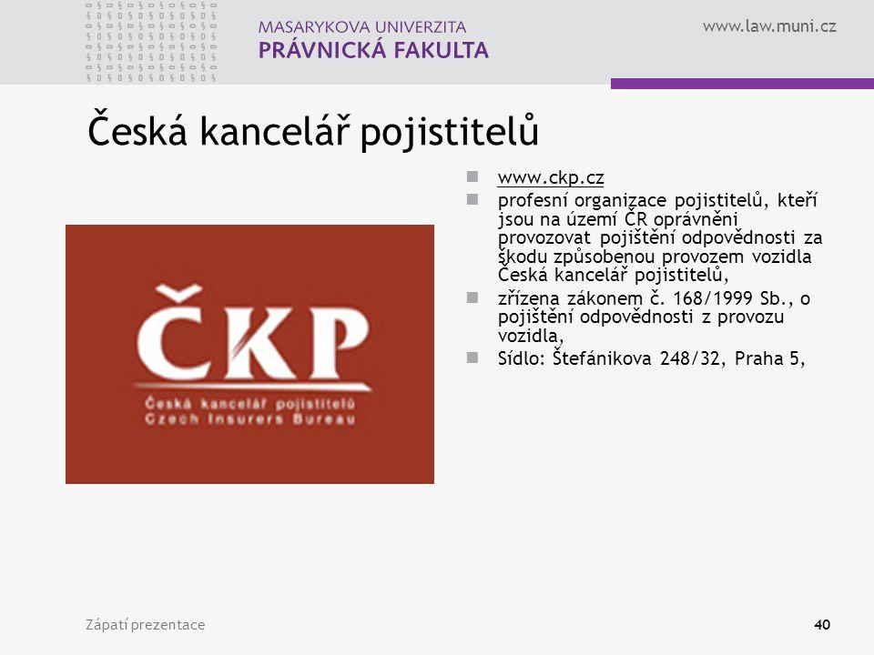 www.law.muni.cz Zápatí prezentace40 Česká kancelář pojistitelů www.ckp.cz profesní organizace pojistitelů, kteří jsou na území ČR oprávněni provozovat