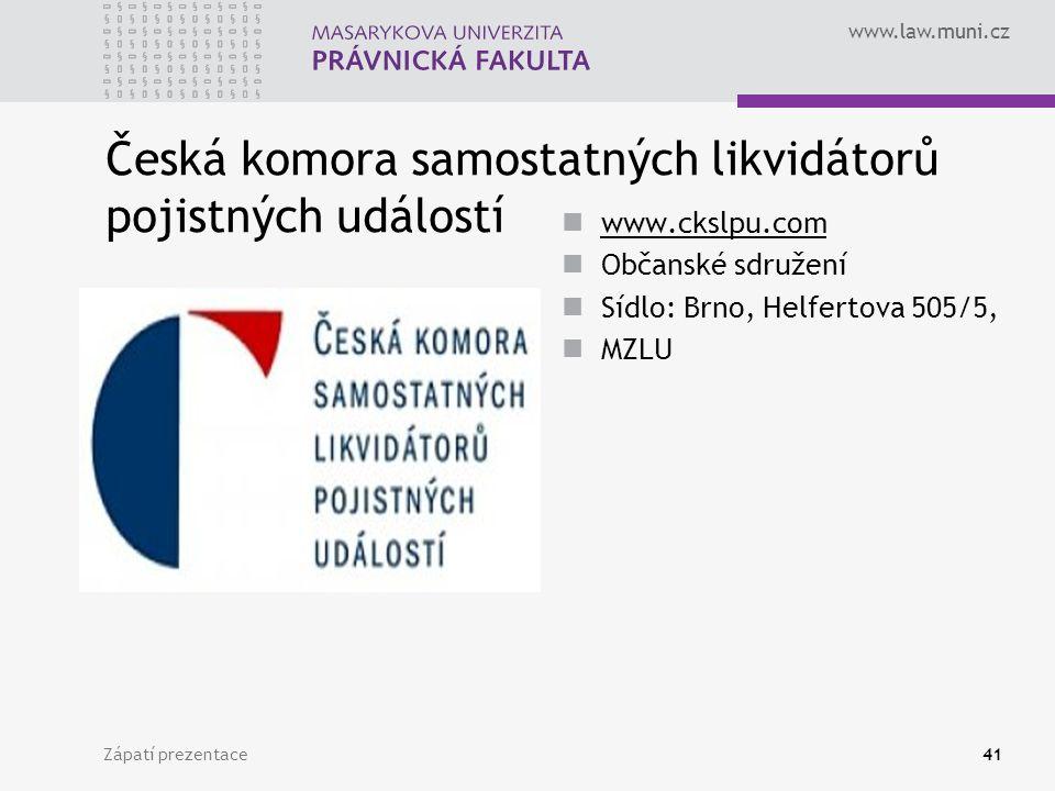 www.law.muni.cz Zápatí prezentace41 Česká komora samostatných likvidátorů pojistných událostí www.ckslpu.com Občanské sdružení Sídlo: Brno, Helfertova