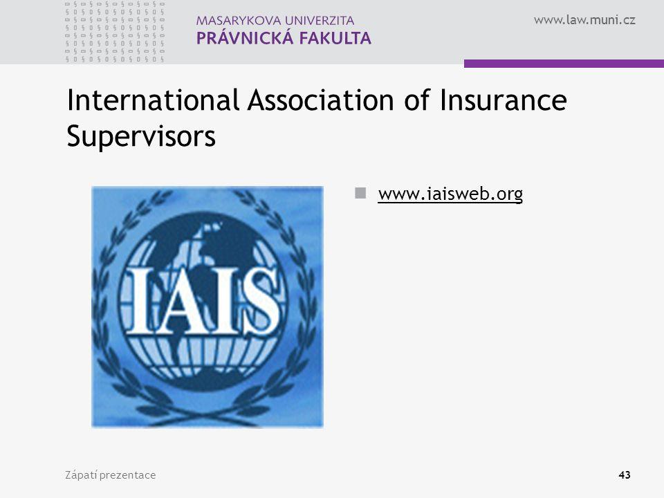 www.law.muni.cz Zápatí prezentace43 International Association of Insurance Supervisors www.iaisweb.org