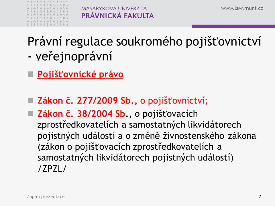 www.law.muni.cz Zápatí prezentace18 Principy činnosti tuzemských pojišťoven a zajišťoven Obezřetnost Svěřený majetek třetích osob Vlastní bezpečnost a stabilita Bezpečnost a stabilita propojených osob s pojišťovnou Vnitřní řídící a kontrolní systémy